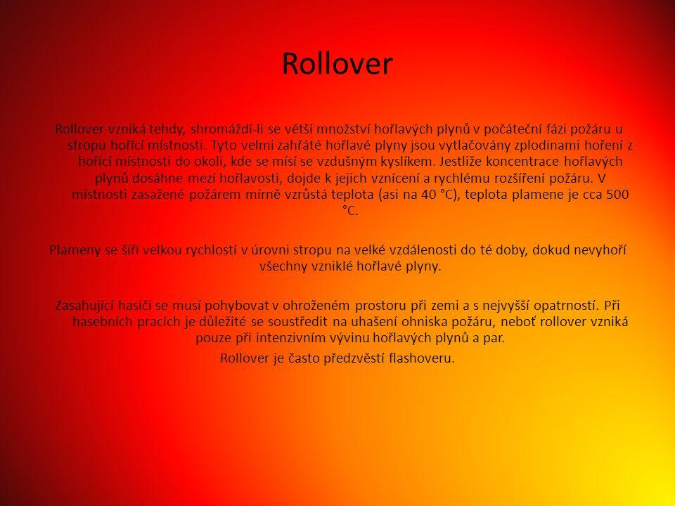 Rollover Rollover vzniká tehdy, shromáždí-li se větší množství hořlavých plynů v počáteční fázi požáru u stropu hořící místnosti.