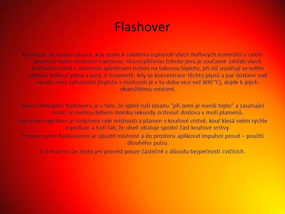 Flashover Flashover se nazývá situace, kdy dojde k náhlému vzplanutí všech hořlavých materiálů v celém prostoru hořící místnosti najednou.