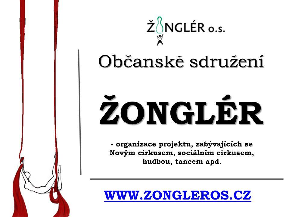 Občanské sdružení ŽONGLÉR WWW.ZONGLEROS.CZ - organizace projektů, zabývajících se Novým cirkusem, sociálním cirkusem, hudbou, tancem apd.