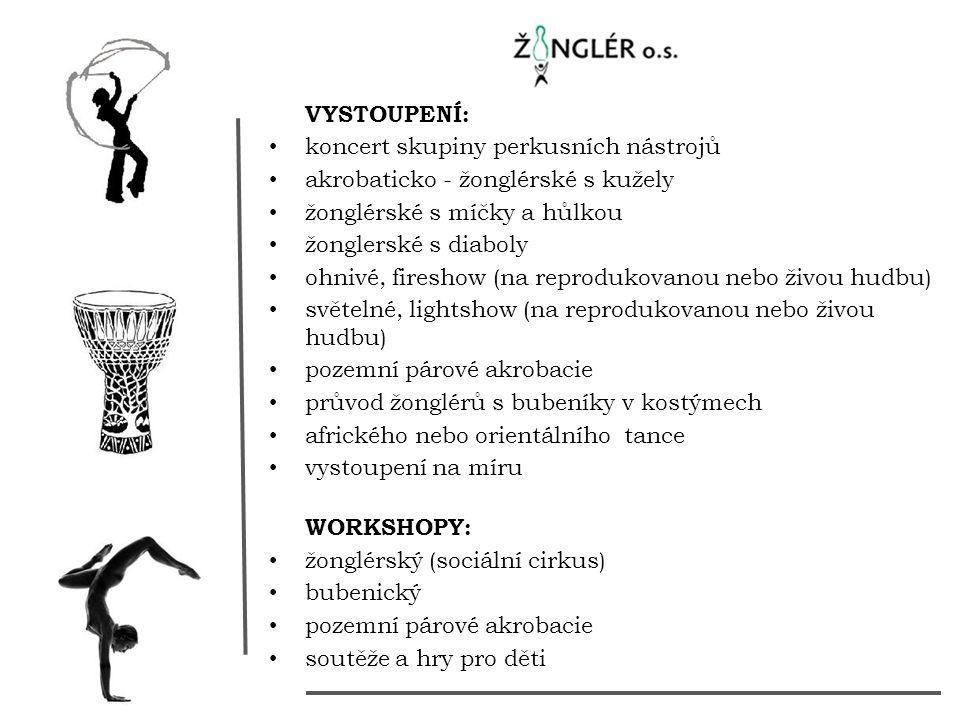 VYSTOUPENÍ: koncert skupiny perkusních nástrojů akrobaticko - žonglérské s kužely žonglérské s míčky a hůlkou žonglerské s diaboly ohnivé, fireshow (na reprodukovanou nebo živou hudbu) světelné, lightshow (na reprodukovanou nebo živou hudbu) pozemní párové akrobacie průvod žonglérů s bubeníky v kostýmech afrického nebo orientálního tance vystoupení na míru WORKSHOPY: žonglérský (sociální cirkus) bubenický pozemní párové akrobacie soutěže a hry pro děti