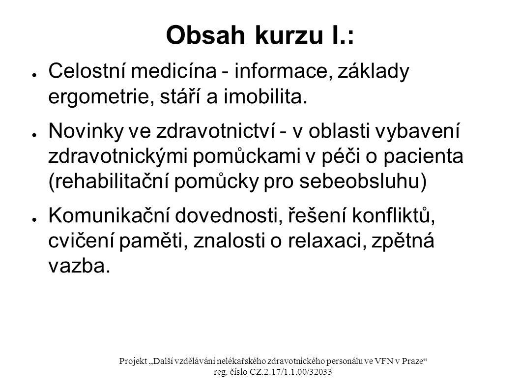 Obsah kurzu I.: ● Celostní medicína - informace, základy ergometrie, stáří a imobilita. ● Novinky ve zdravotnictví - v oblasti vybavení zdravotnickými