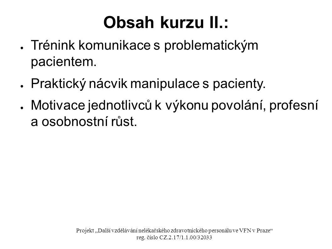 Obsah kurzu II.: ● Trénink komunikace s problematickým pacientem. ● Praktický nácvik manipulace s pacienty. ● Motivace jednotlivců k výkonu povolání,