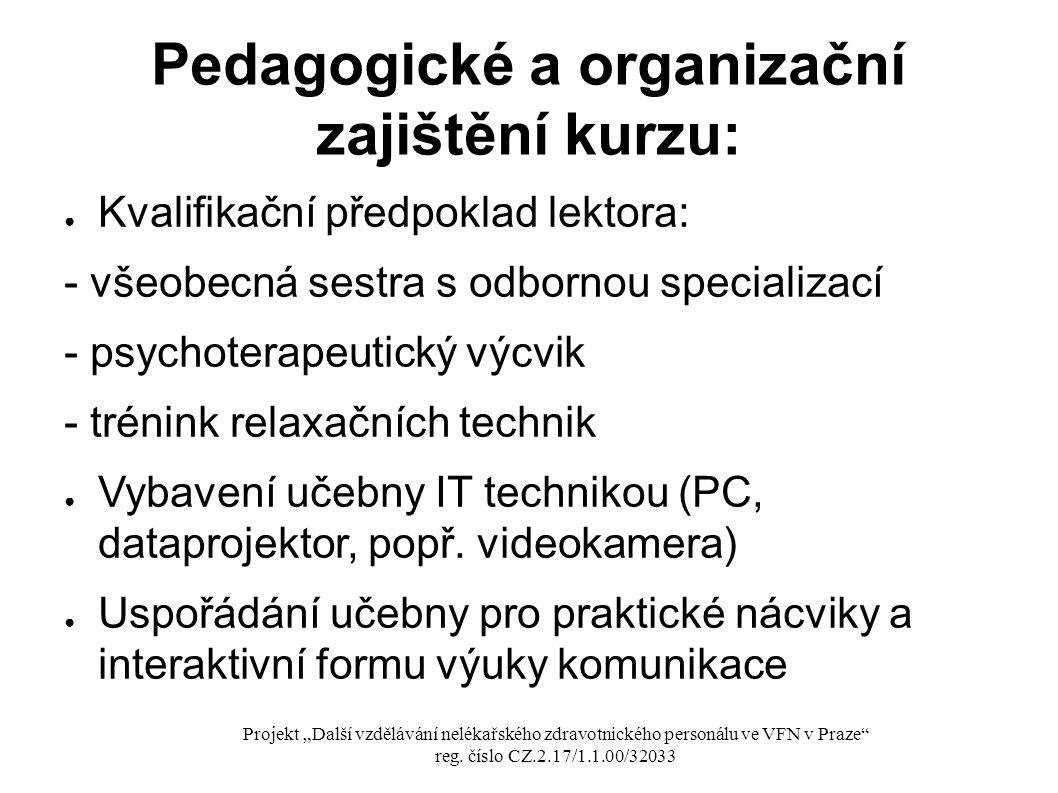 Pedagogické a organizační zajištění kurzu: ● Kvalifikační předpoklad lektora: - všeobecná sestra s odbornou specializací - psychoterapeutický výcvik -