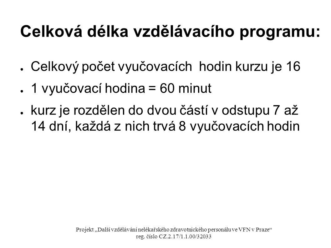 Celková délka vzdělávacího programu: ● Celkový počet vyučovacích hodin kurzu je 16 ● 1 vyučovací hodina = 60 minut ● kurz je rozdělen do dvou částí v