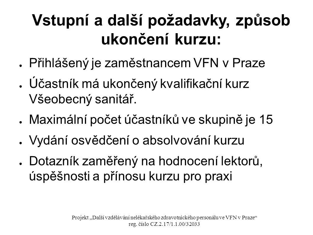 Vstupní a další požadavky, způsob ukončení kurzu: ● Přihlášený je zaměstnancem VFN v Praze ● Účastník má ukončený kvalifikační kurz Všeobecný sanitář.