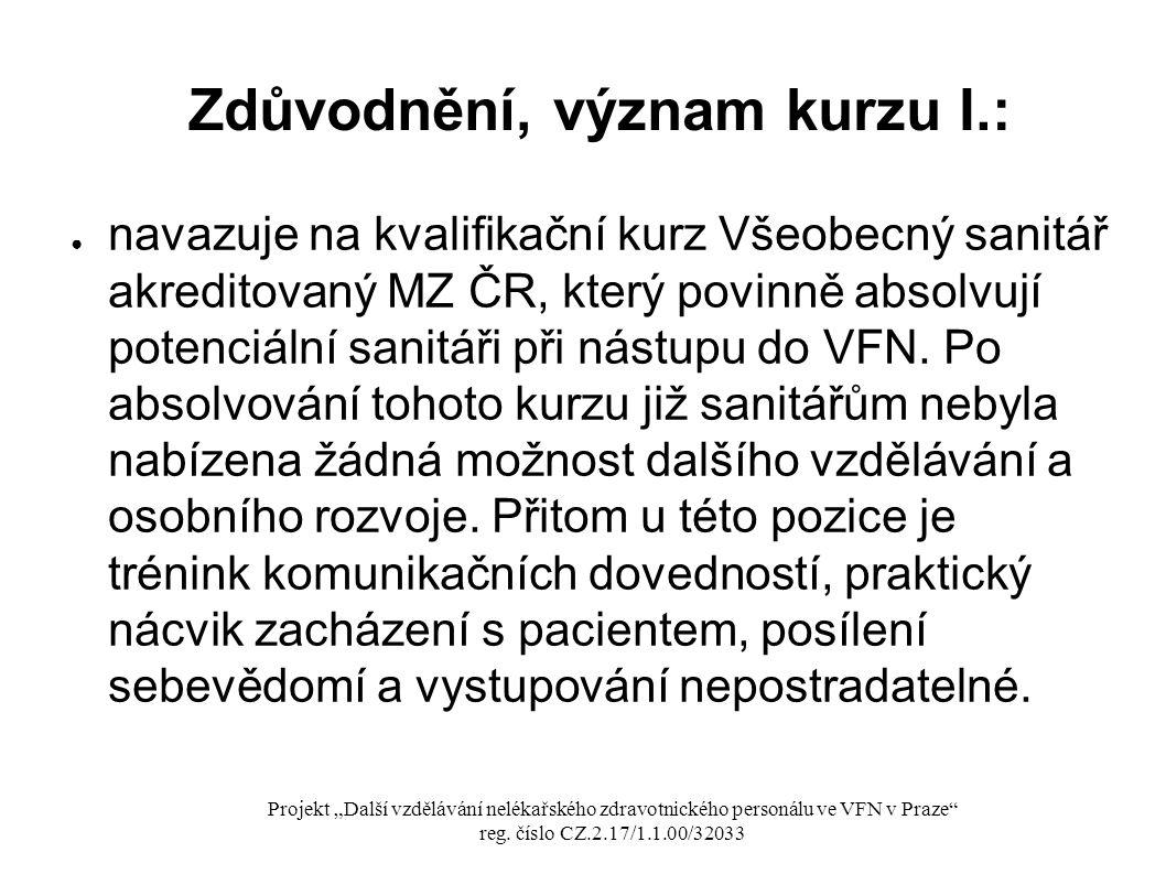 Zdůvodnění, význam kurzu I.: ● navazuje na kvalifikační kurz Všeobecný sanitář akreditovaný MZ ČR, který povinně absolvují potenciální sanitáři při ná