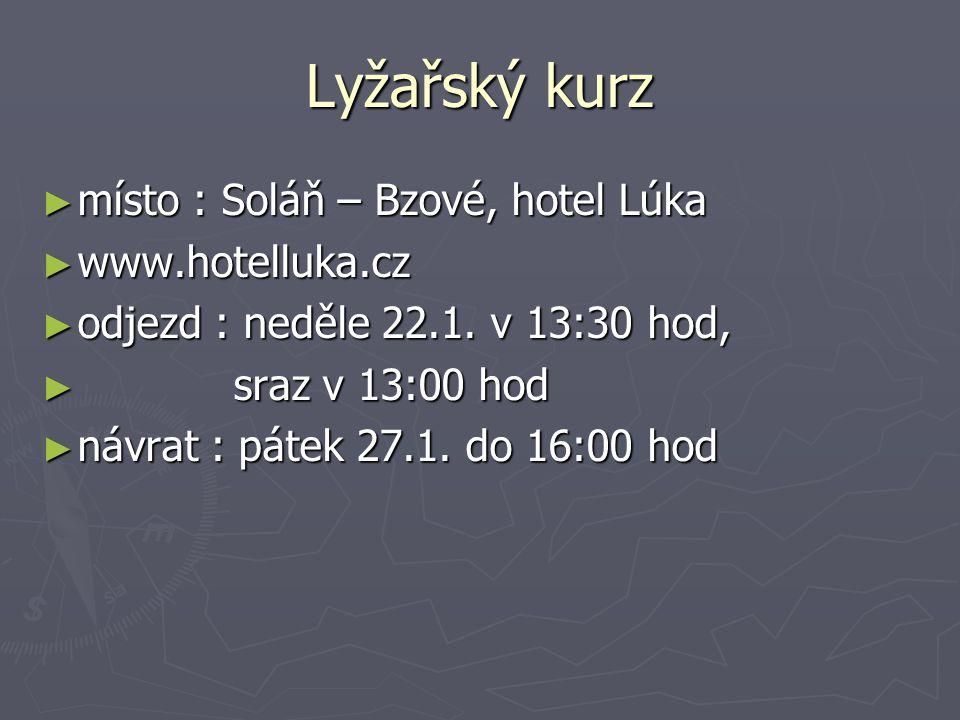 Lyžařský kurz ► místo : Soláň – Bzové, hotel Lúka ► www.hotelluka.cz ► odjezd : neděle 22.1.
