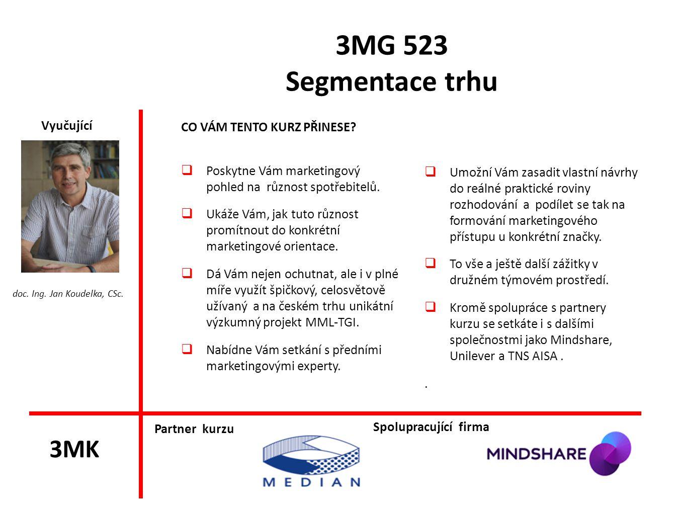 3MG 523 Segmentace trhu CO VÁM TENTO KURZ PŘINESE?  Poskytne Vám marketingový pohled na různost spotřebitelů.  Ukáže Vám, jak tuto různost promítnou
