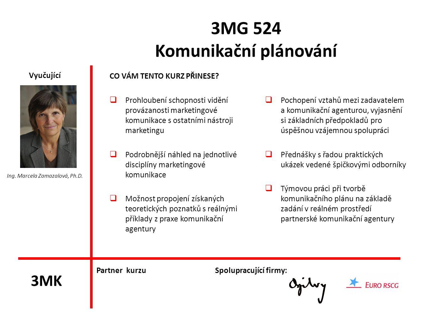 3MG 524 Komunikační plánování CO VÁM TENTO KURZ PŘINESE?  Prohloubení schopnosti vidění provázanosti marketingové komunikace s ostatními nástroji mar
