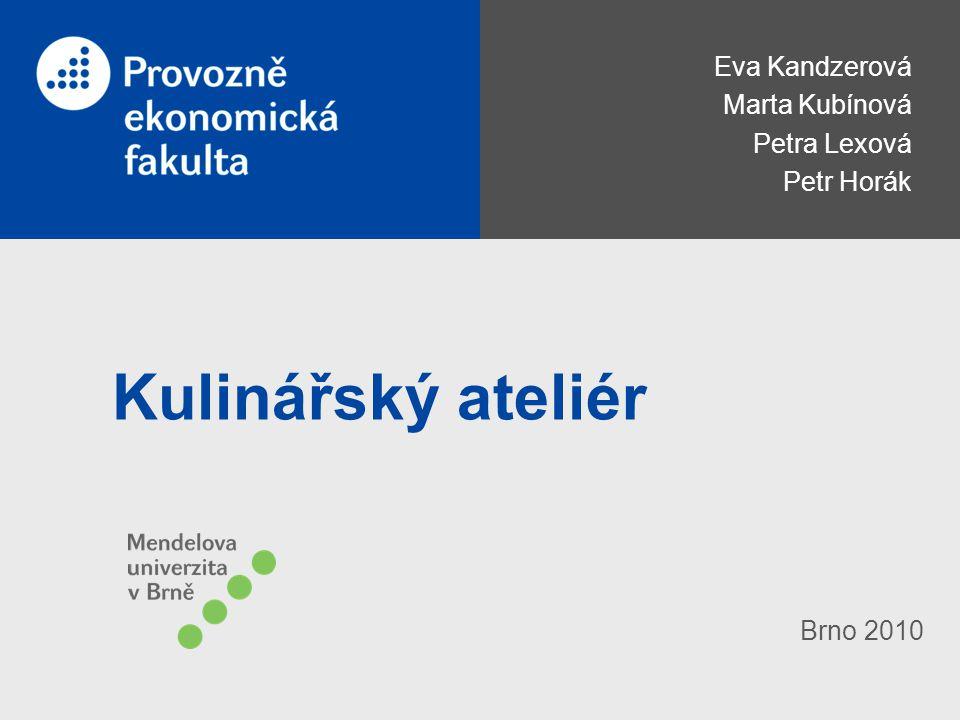 Kulinářský ateliér Eva Kandzerová Marta Kubínová Petra Lexová Petr Horák Brno 2010