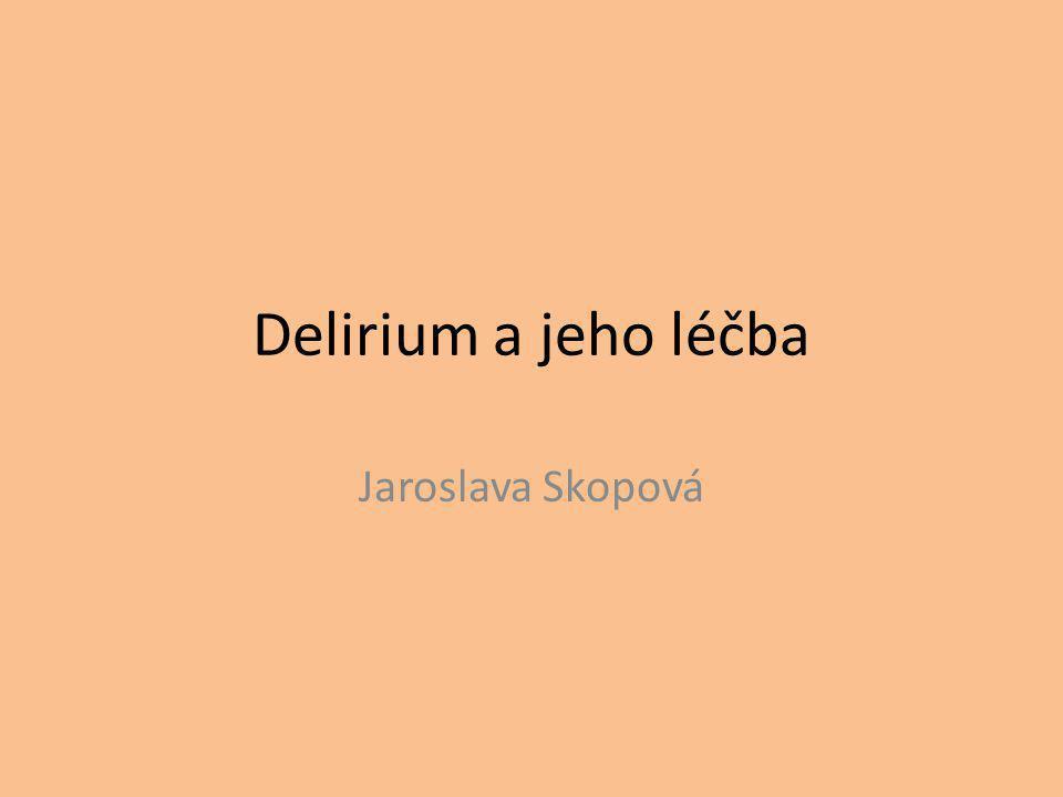 Delirium a jeho léčba Jaroslava Skopová