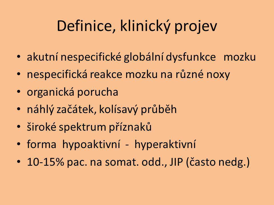Definice, klinický projev akutní nespecifické globální dysfunkce mozku nespecifická reakce mozku na různé noxy organická porucha náhlý začátek, kolísa