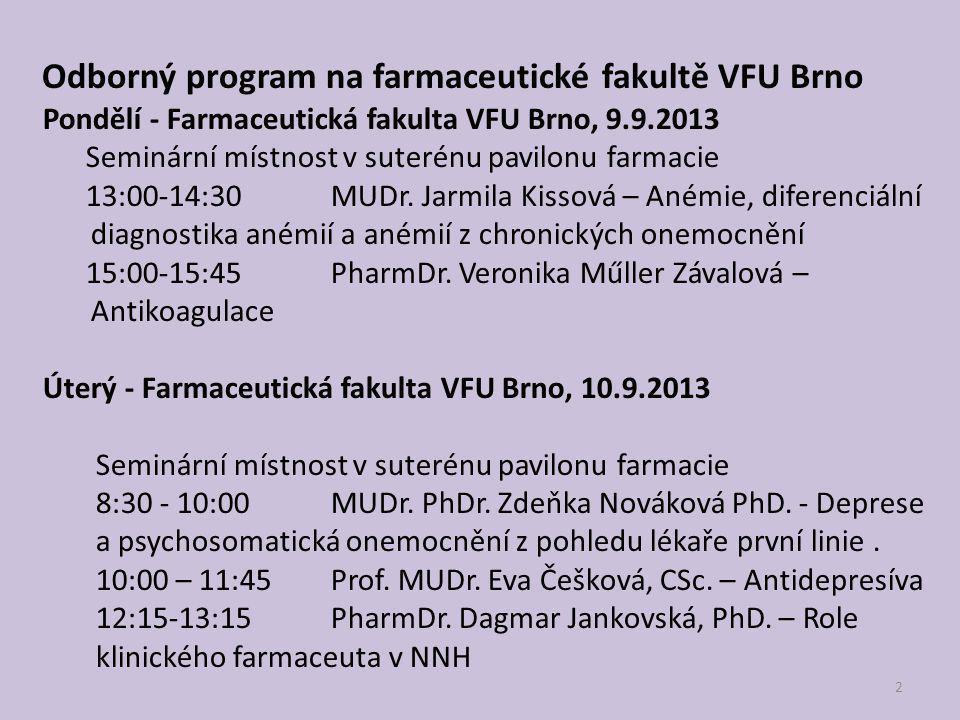 2 Pondělí - Farmaceutická fakulta VFU Brno, 9.9.2013 Seminární místnost v suterénu pavilonu farmacie 13:00-14:30MUDr. Jarmila Kissová – Anémie, difere