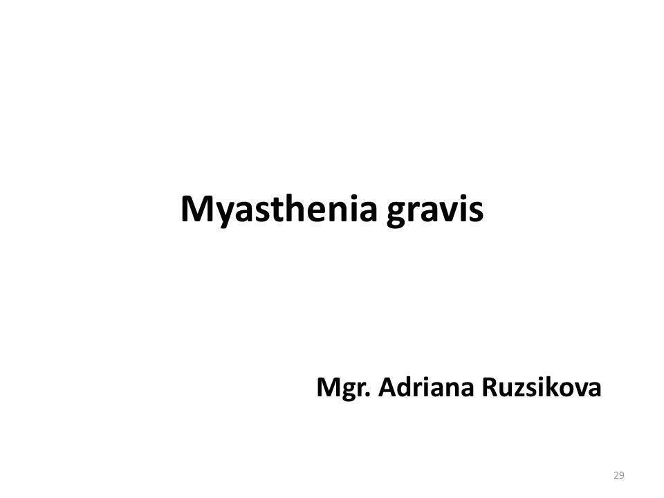 Myasthenia gravis Mgr. Adriana Ruzsikova 29