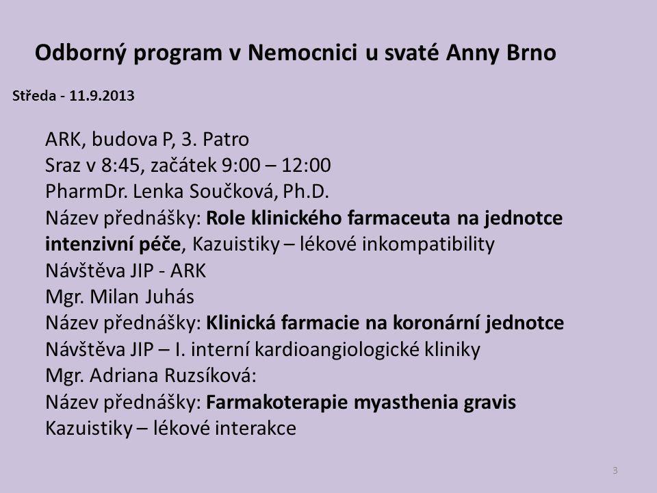 4 Čtvrtek - Nemocnice Na Homolce 12.9.2013 7:00 vizita neurochirurgie, 8:00 cévní chirurgie 9:00-12:00 PharmDr.