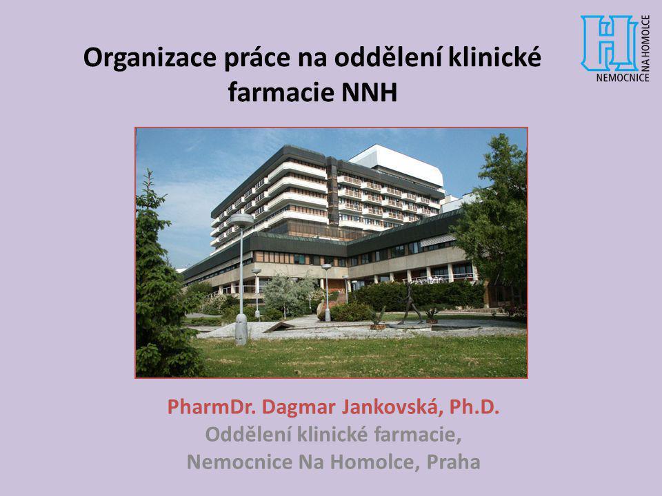 PharmDr. Dagmar Jankovská, Ph.D. Oddělení klinické farmacie, Nemocnice Na Homolce, Praha Organizace práce na oddělení klinické farmacie NNH