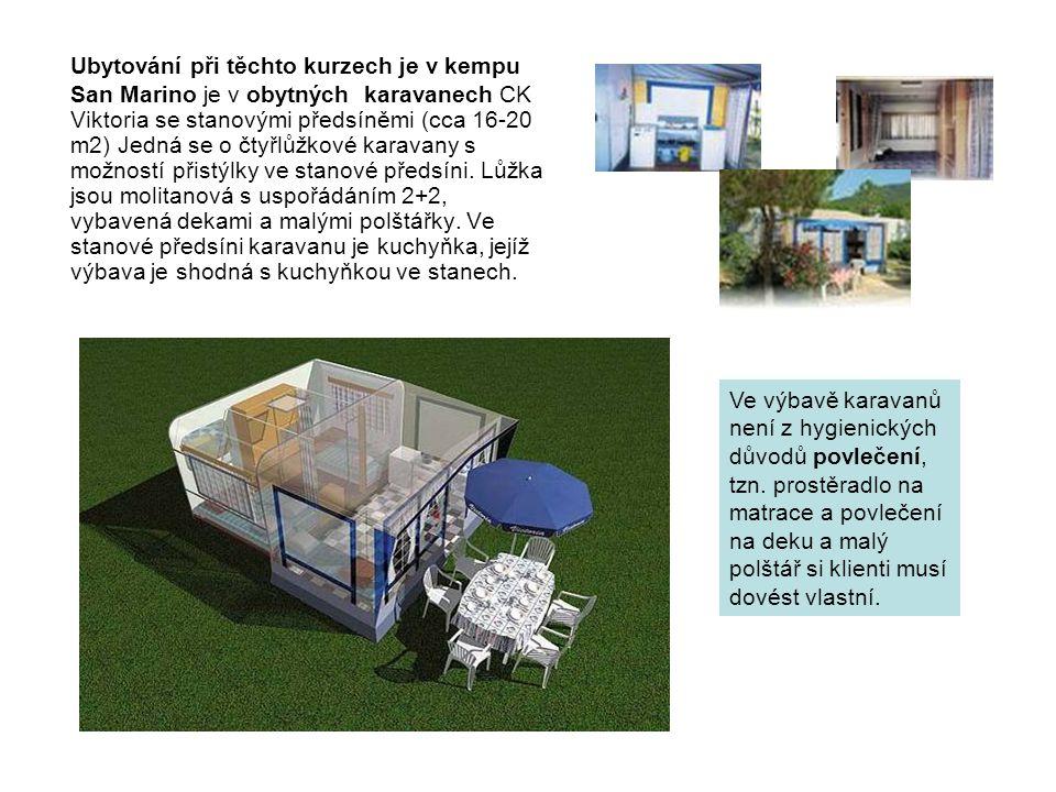 Ubytování při těchto kurzech je v kempu San Marino je v obytných karavanech CK Viktoria se stanovými předsíněmi (cca 16-20 m2) Jedná se o čtyřlůžkové