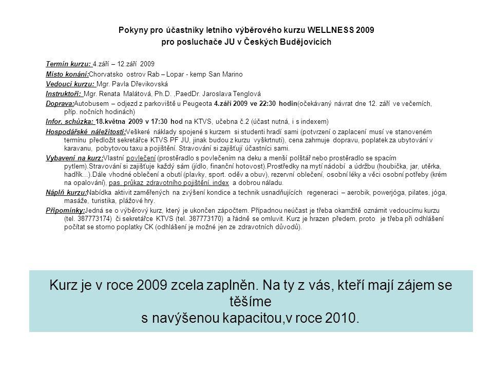 Pokyny pro účastníky letního výběrového kurzu WELLNESS 2009 pro posluchače JU v Českých Budějovicích Termín kurzu: 4.září – 12.září 2009 Místo konání: