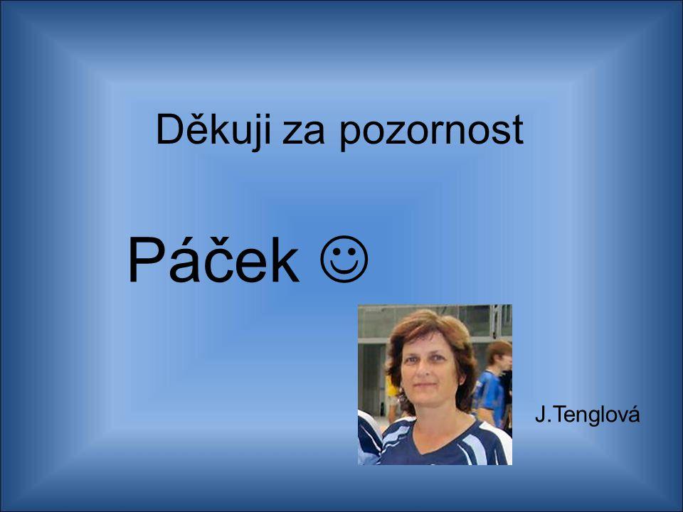 Děkuji za pozornost Páček J.Tenglová
