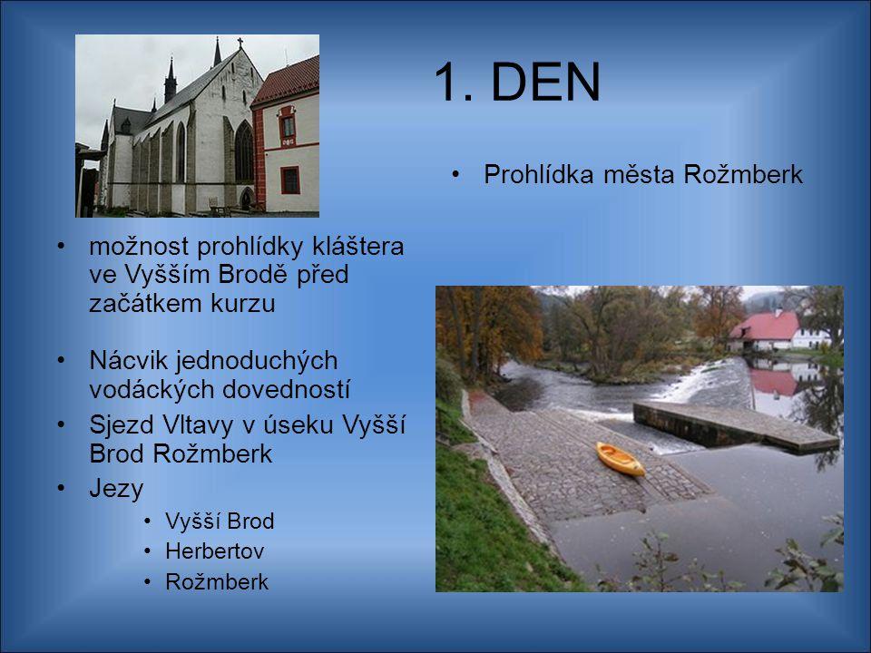 1. DEN možnost prohlídky kláštera ve Vyšším Brodě před začátkem kurzu Nácvik jednoduchých vodáckých dovedností Sjezd Vltavy v úseku Vyšší Brod Rožmber