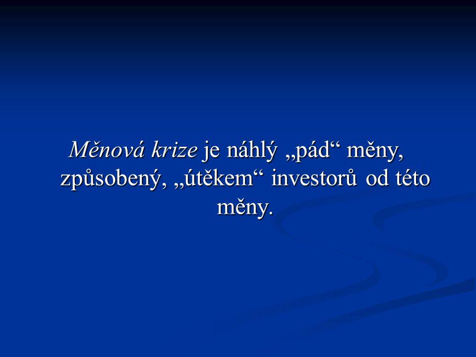 """Měnová krize je náhlý """"pád měny, způsobený, """"útěkem investorů od této měny."""
