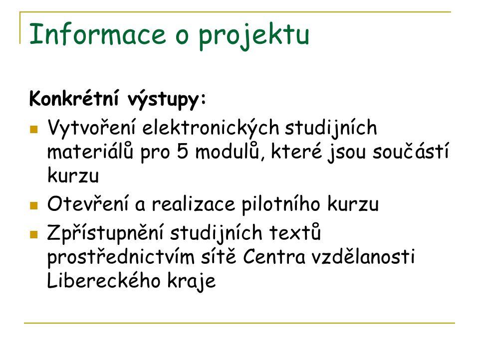 Informace o projektu Konkrétní výstupy: Vytvoření elektronických studijních materiálů pro 5 modulů, které jsou součástí kurzu Otevření a realizace pilotního kurzu Zpřístupnění studijních textů prostřednictvím sítě Centra vzdělanosti Libereckého kraje