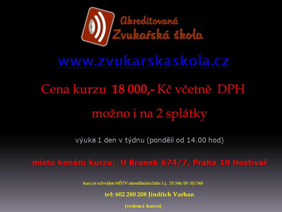 Cena kurzu 18 000,- Kč včetně DPH možno i na 2 splátky výuka 1 den v týdnu (pondělí od 14.00 hod) místo konání kurzu: U Branek 674/7, Praha 10 Hostivař kurz je schválen MŠTV akreditační číslo: č.j.