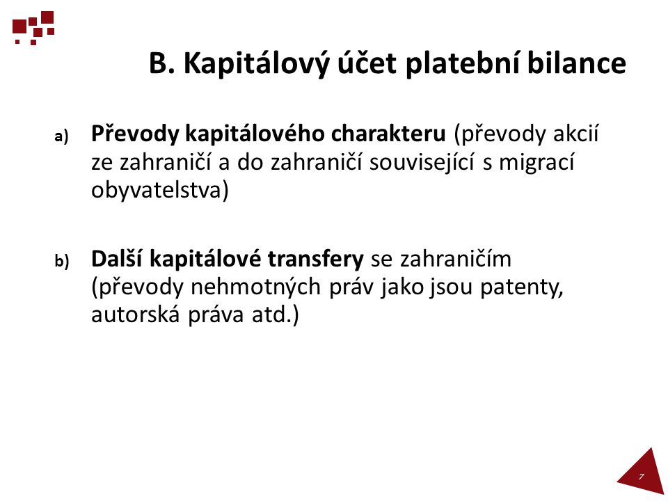 B. Kapitálový účet platební bilance a) Převody kapitálového charakteru (převody akcií ze zahraničí a do zahraničí související s migrací obyvatelstva)