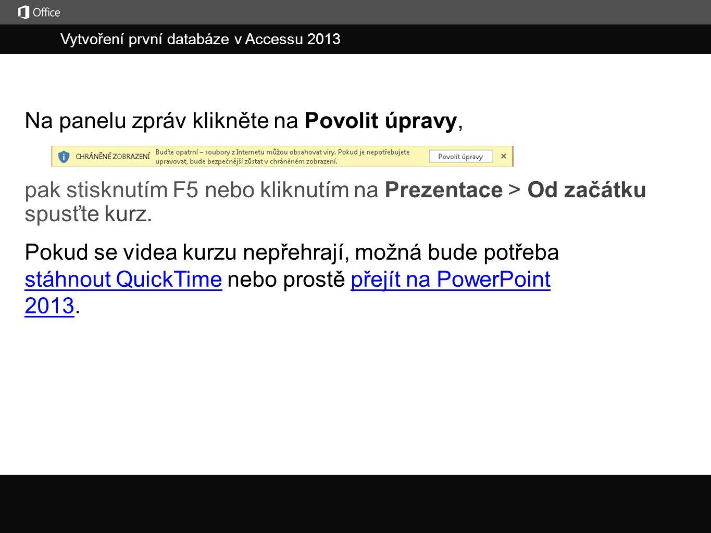 Vytvoření první databáze v Accessu 2013 j Na panelu zpráv klikněte na Povolit úpravy, Pokud se videa kurzu nepřehrají, možná bude potřeba stáhnout Qui