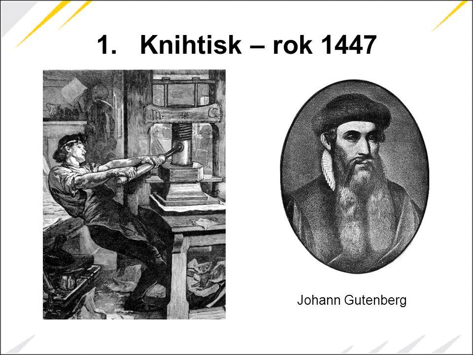 1.Knihtisk – rok 1447 Johann Gutenberg