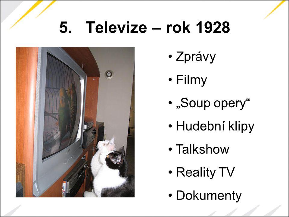 """5.Televize – rok 1928 Zprávy Filmy """"Soup opery Hudební klipy Talkshow Reality TV Dokumenty"""