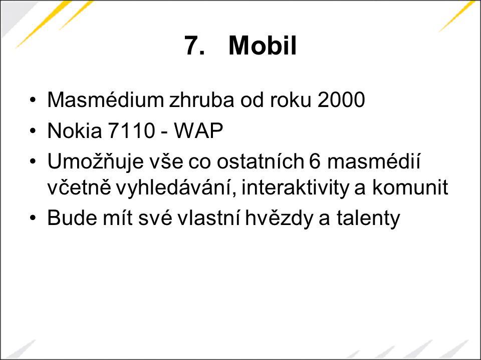 7.Mobil Masmédium zhruba od roku 2000 Nokia 7110 - WAP Umožňuje vše co ostatních 6 masmédií včetně vyhledávání, interaktivity a komunit Bude mít své vlastní hvězdy a talenty