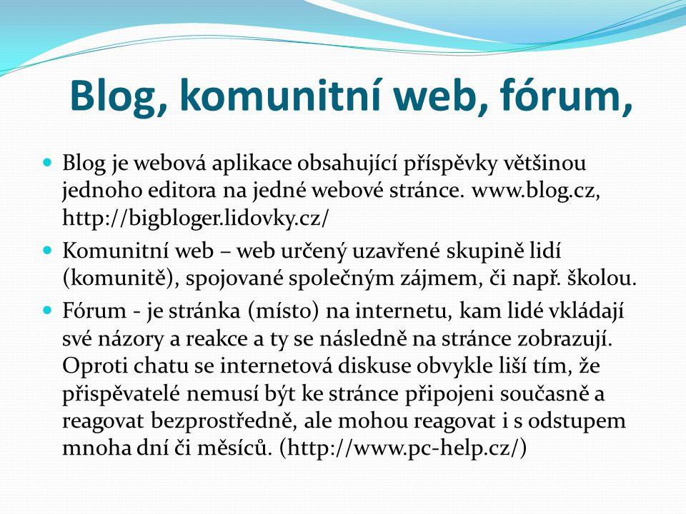 Blog, komunitní web, fórum, Blog je webová aplikace obsahující příspěvky většinou jednoho editora na jedné webové stránce. www.blog.cz, http://bigblog