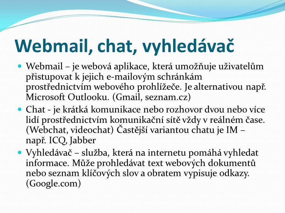 Webmail, chat, vyhledávač Webmail – je webová aplikace, která umožňuje uživatelům přistupovat k jejich e-mailovým schránkám prostřednictvím webového p