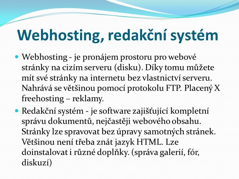 Webhosting, redakční systém Webhosting - je pronájem prostoru pro webové stránky na cizím serveru (disku). Díky tomu můžete mít své stránky na interne