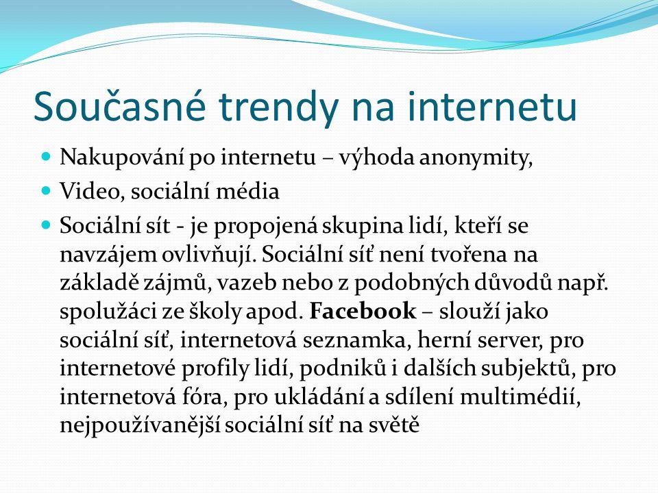Současné trendy na internetu Nakupování po internetu – výhoda anonymity, Video, sociální média Sociální sít - je propojená skupina lidí, kteří se navz