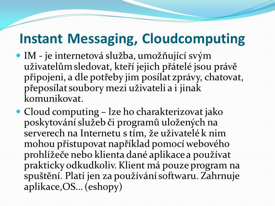 Instant Messaging, Cloudcomputing IM - je internetová služba, umožňující svým uživatelům sledovat, kteří jejich přátelé jsou právě připojeni, a dle po