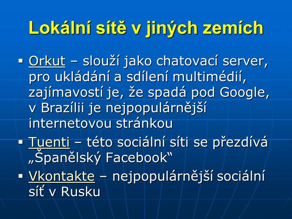 Lokální sítě v jiných zemích  Orkut – slouží jako chatovací server, pro ukládání a sdílení multimédií, zajímavostí je, že spadá pod Google, v Brazíli