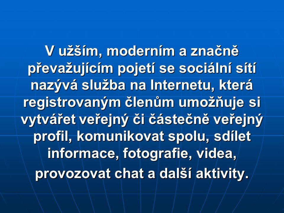 V užším, moderním a značně převažujícím pojetí se sociální sítí nazývá služba na Internetu, která registrovaným členům umožňuje si vytvářet veřejný či