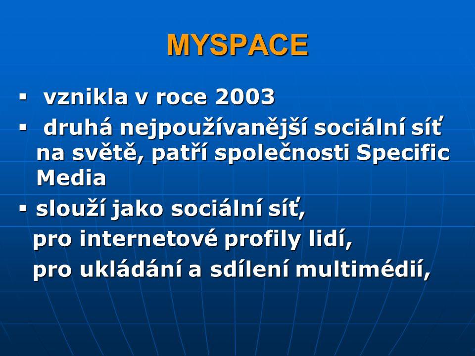 MYSPACE  vznikla v roce 2003  druhá nejpoužívanější sociální síť na světě, patří společnosti Specific Media  slouží jako sociální síť, pro internet