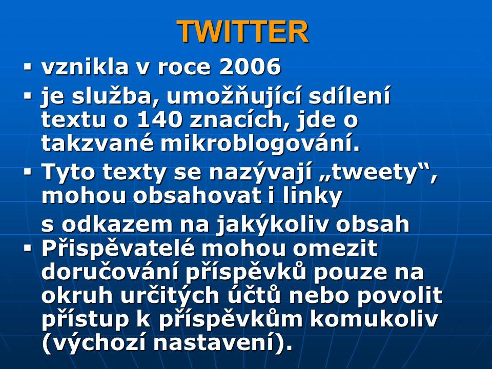 """TWITTER  vznikla v roce 2006  je služba, umožňující sdílení textu o 140 znacích, jde o takzvané mikroblogování.  Tyto texty se nazývají """"tweety"""", m"""