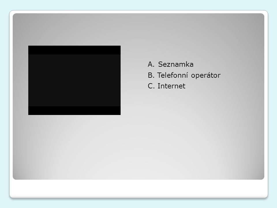 A.Seznamka B. Telefonní operátor C. Internet