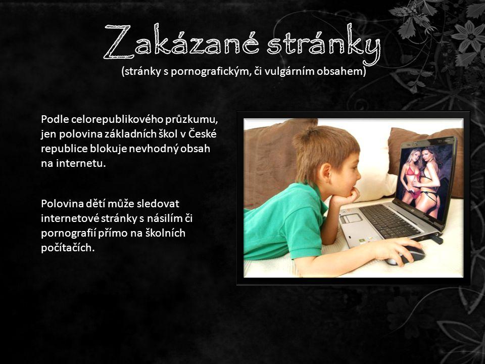 (stránky s pornografickým, či vulgárním obsahem) Podle celorepublikového průzkumu, jen polovina základních škol v České republice blokuje nevhodný obsah na internetu.