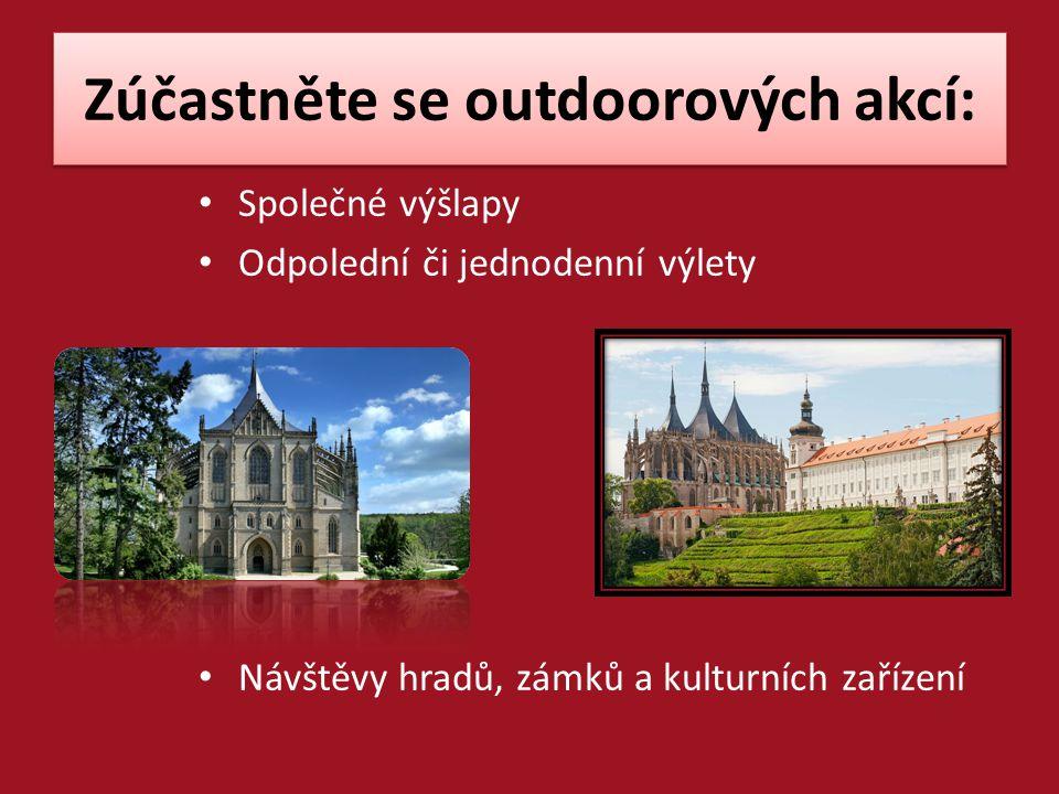 Zúčastněte se outdoorových akcí: Společné výšlapy Odpolední či jednodenní výlety Návštěvy hradů, zámků a kulturních zařízení