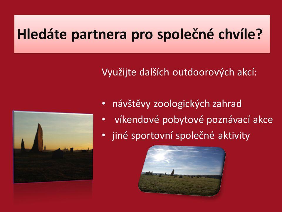 Hledáte partnera pro společné chvíle? Využijte dalších outdoorových akcí: návštěvy zoologických zahrad víkendové pobytové poznávací akce jiné sportovn