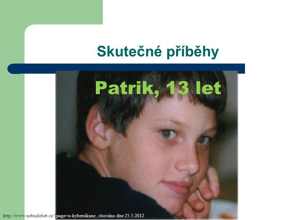 Skutečné příběhy Patrik, 13 let http://www.nebudobet.cz/?page=o-kybersikane, citováno dne 25.5.2012