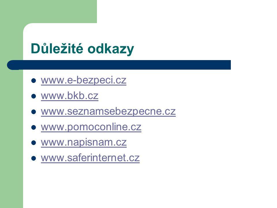 Důležité odkazy www.e-bezpeci.cz www.bkb.cz www.seznamsebezpecne.cz www.pomoconline.cz www.napisnam.cz www.saferinternet.cz