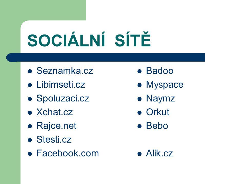 SOCIÁLNÍ SÍTĚ Seznamka.cz Libimseti.cz Spoluzaci.cz Xchat.cz Rajce.net Stesti.cz Facebook.com Badoo Myspace Naymz Orkut Bebo Alik.cz