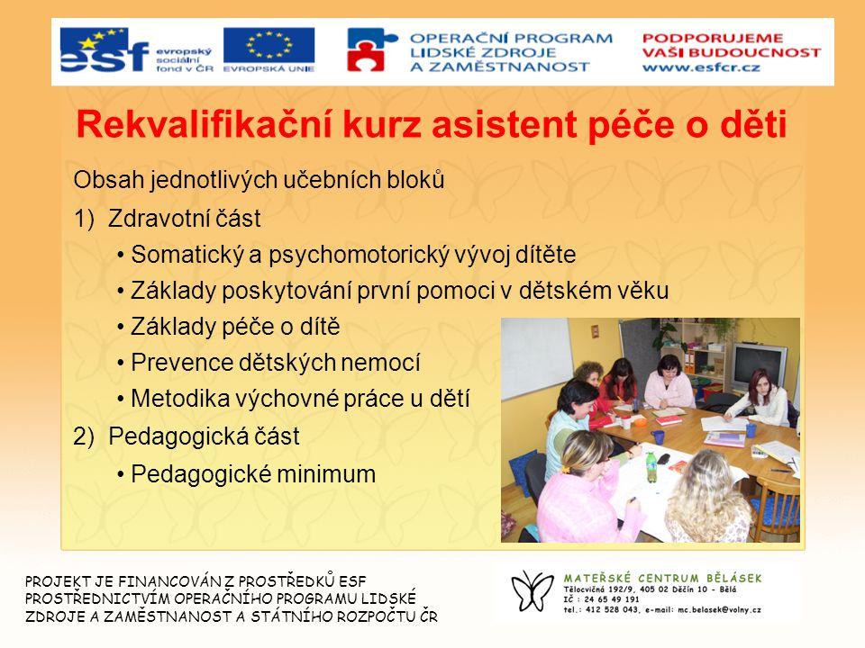Rekvalifikační kurz asistent péče o děti Obsah jednotlivých učebních bloků 1) Zdravotní část Somatický a psychomotorický vývoj dítěte Základy poskytov