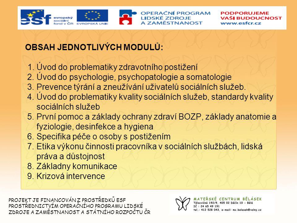 OBSAH JEDNOTLIVÝCH MODULŮ: 1. Úvod do problematiky zdravotního postižení 2. Úvod do psychologie, psychopatologie a somatologie 3. Prevence týrání a zn